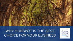 Why HubSpot is the best choice for your business | The Social Media Consultancy Limited